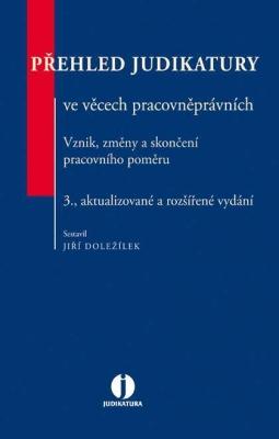 Přehled judikatury ve věcech pracovněprávních - Vznik, změny a skončení pracovního poměru, 3. vyd.